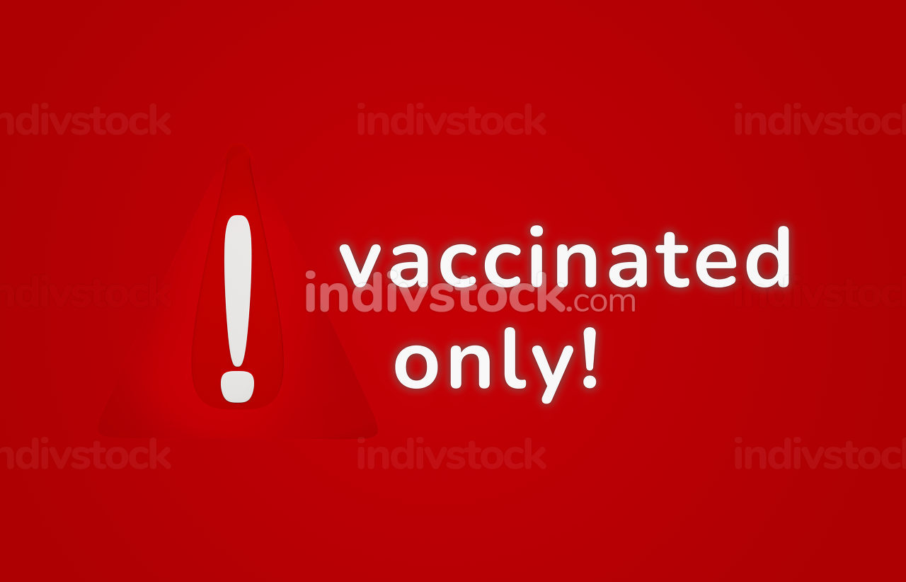 vaccinated only. 3d-illustration warning sign design